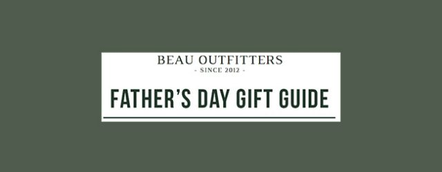 Don't forget Dad! Beau Outfitters has these gifts and many more for Father's Day this year!